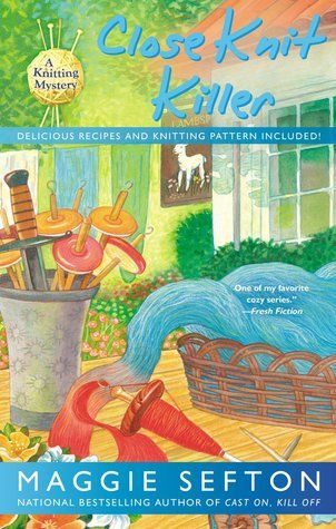 Close Knit Killer (A Knitting Mystery, #11) by Maggie Sefton New Mysteries!...