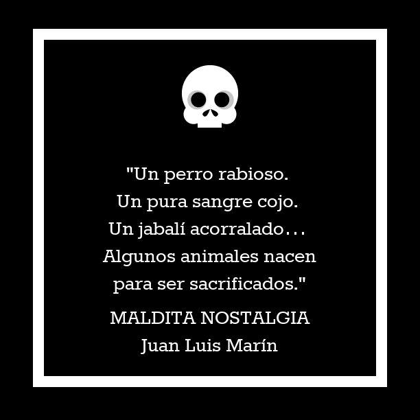 Frase de Maldita Nostalgia de Juan Luis Marín @JuanLuisMarinX