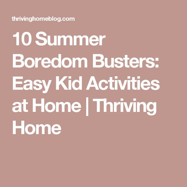 10 Summer Boredom Busters: Easy Kid Activities at Home | Thriving Home