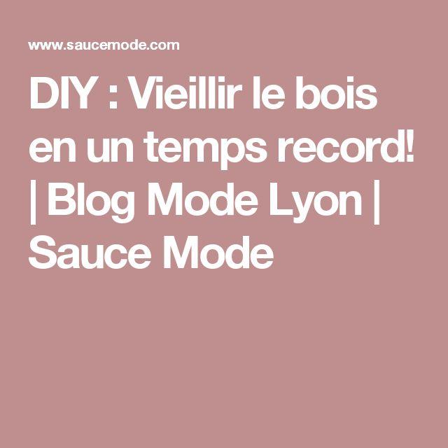 DIY : Vieillir le bois en un temps record! | Blog Mode Lyon | Sauce Mode