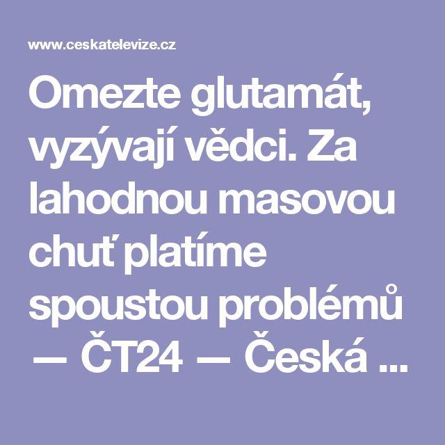 Omezte glutamát, vyzývají vědci. Za lahodnou masovou chuť platíme spoustou problémů — ČT24 — Česká televize