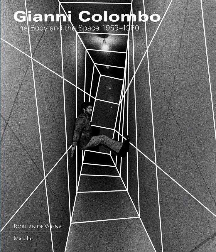 GianniColombo: The Body and  the Space 1959-1980,  Marsilio/Robilant+Voena, 2015