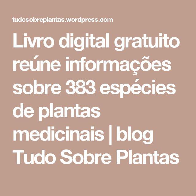 Livro digital gratuito reúne informações sobre 383 espécies de plantas medicinais | blog Tudo Sobre Plantas