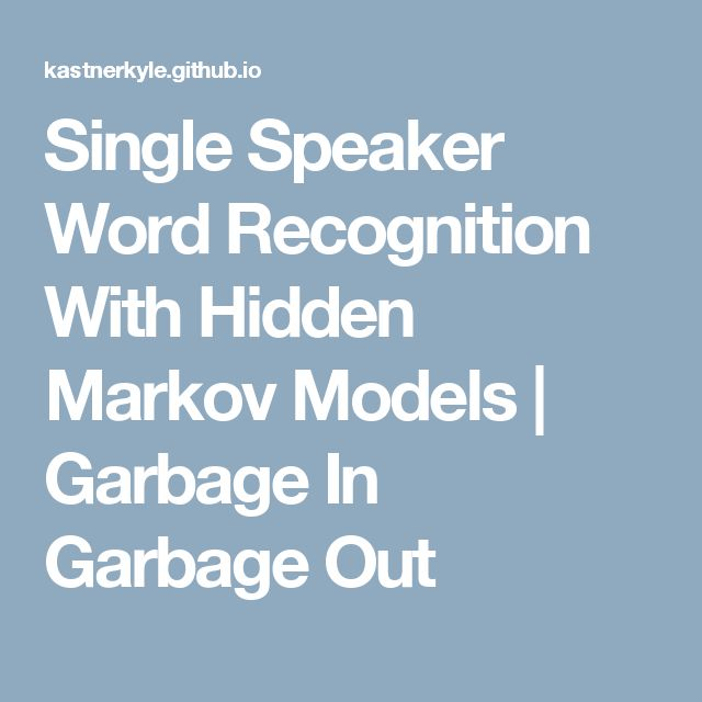Single Speaker Word Recognition With Hidden Markov Models | Garbage In Garbage Out