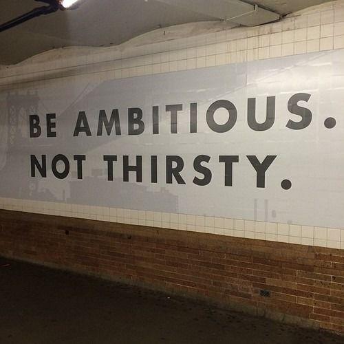 Soyez ambitieux, pas assoiffé