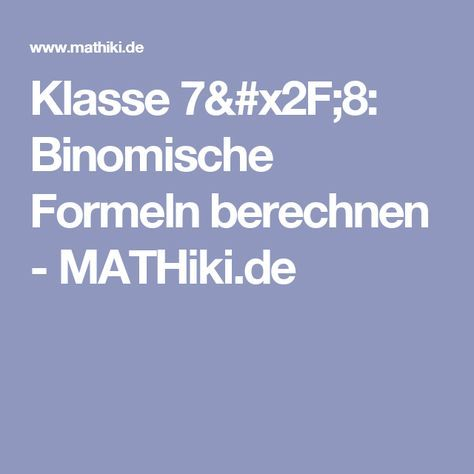 Klasse 7/8: Binomische Formeln berechnen - MATHiki.de