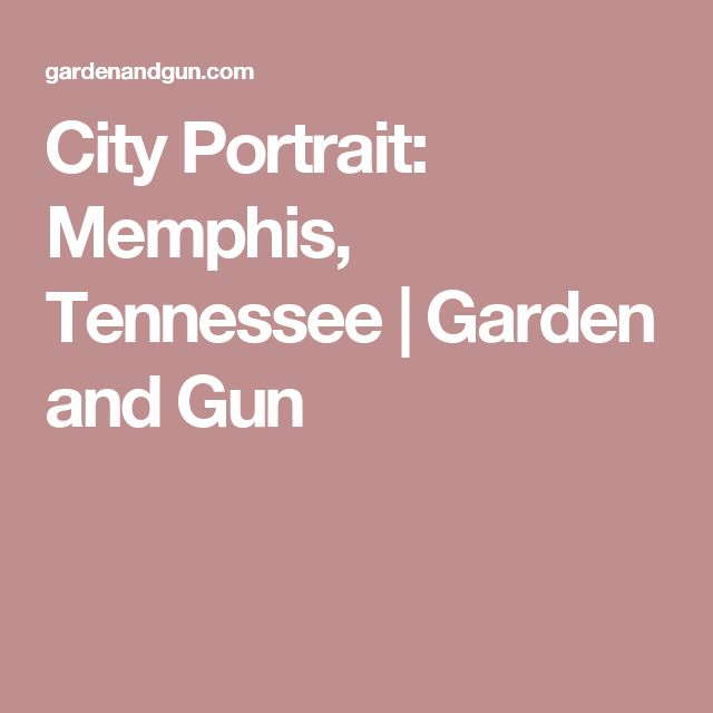 City Portrait: Memphis, Tennessee | Garden and Gun