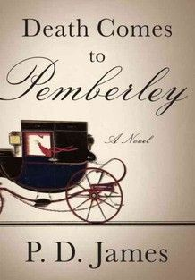 """Death Comes to Pemberley  -P.D. James  """"Pride and Prejudice"""" meets """"Clue"""""""