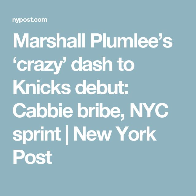 Marshall Plumlee's 'crazy' dash to Knicks debut: Cabbie bribe, NYC sprint | New York Post