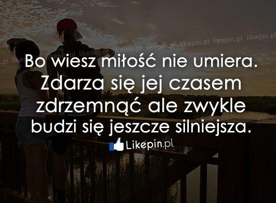 Bo wiesz miłość nie umiera…  www.Likepin.pl