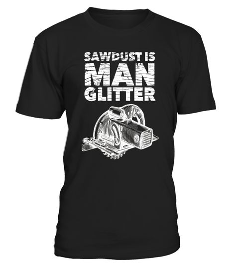 """# Sawdust Is Man Glitter TShirt Craftsman Cabinetmaker Top TS .  Special Offer, not available in shops      Comes in a variety of styles and colours      Buy yours now before it is too late!      Secured payment via Visa / Mastercard / Amex / PayPal      How to place an order            Choose the model from the drop-down menu      Click on """"Buy it now""""      Choose the size and the quantity      Add your delivery address and bank details      And that's it!      Tags: Do you know any…"""