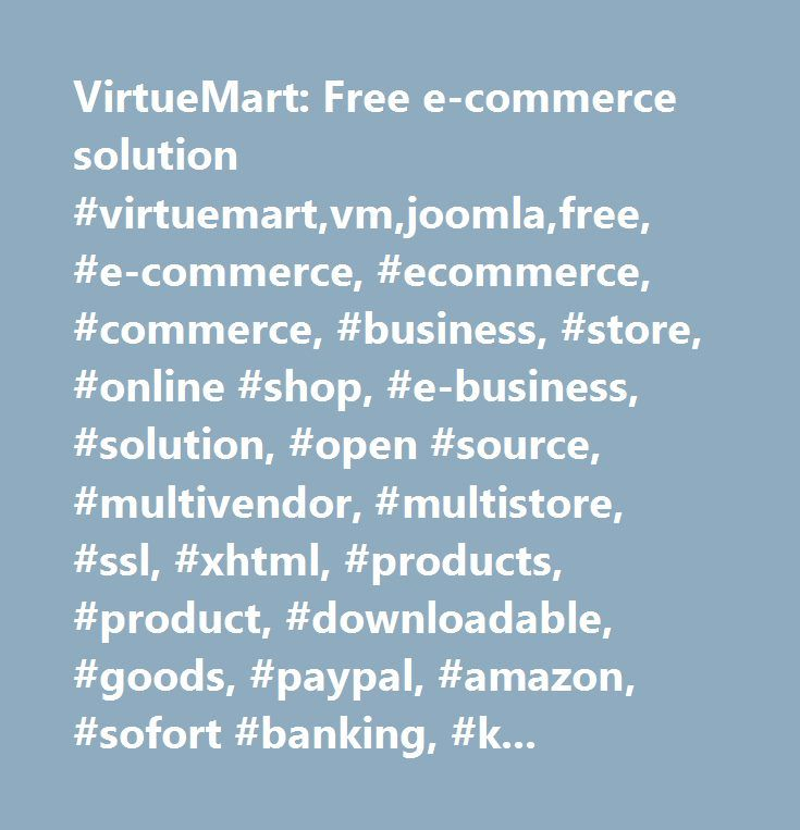 VirtueMart: Free e-commerce solution #virtuemart,vm,joomla,free, #e-commerce, #ecommerce, #commerce, #business, #store, #online #shop, #e-business, #solution, #open #source, #multivendor, #multistore, #ssl, #xhtml, #products, #product, #downloadable, #goods, #paypal, #amazon, #sofort #banking, #klarna, #ipn, #authorize.net, #2checkout…