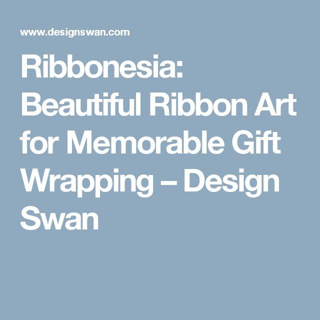 Ribbonesia: Beautiful Ribbon Art for Memorable Gift Wrapping – Design Swan