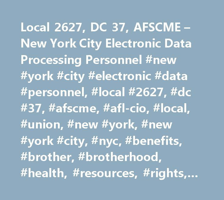 Local 2627, DC 37, AFSCME – New York City Electronic Data Processing Personnel #new #york #city #electronic #data #personnel, #local #2627, #dc #37, #afscme, #afl-cio, #local, #union, #new #york, #new #york #city, #nyc, #benefits, #brother, #brotherhood, #health, #resources, #rights, #salaries, #solidarity…