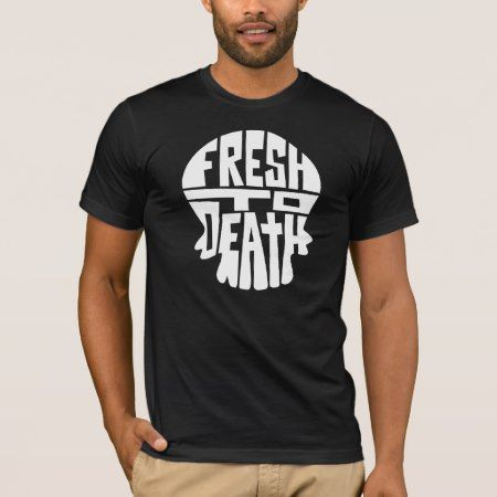 Fresh to Death T-Shirt - click to get yours right now!
