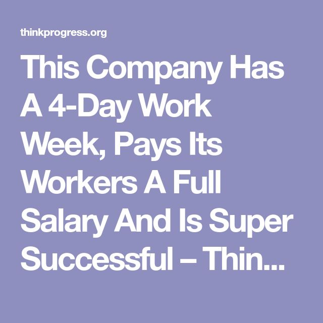 This Company Has A 4-Day Work Week, Pays Its Workers A Full Salary And Is Super Successful – ThinkProgress