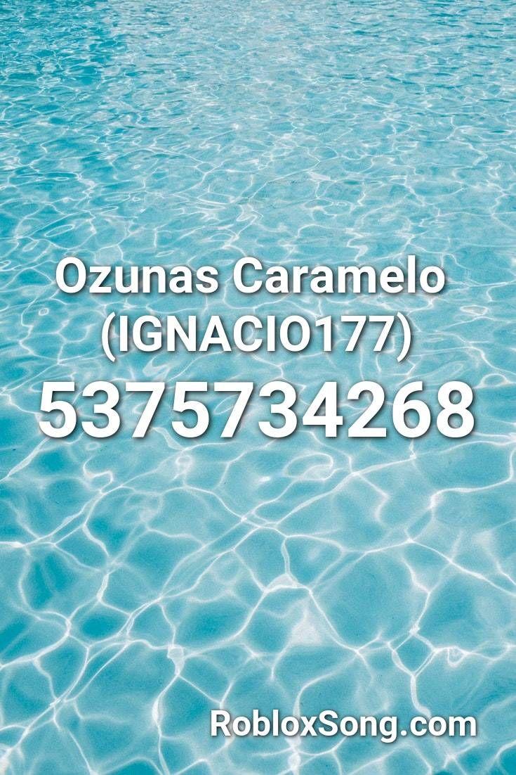 Ozunas Caramelo Ignacio177 Roblox Id Roblox Music Codes Roblox Music Best Song Ever