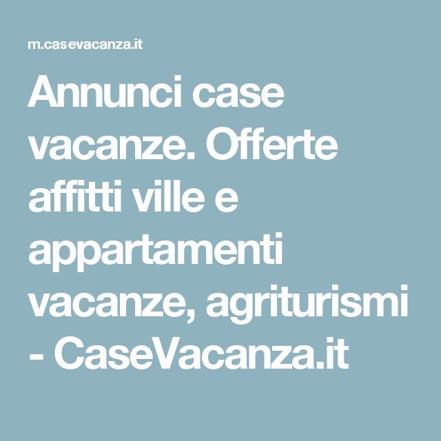 Annunci case vacanze. Offerte affitti ville e appartamenti vacanze, agriturismi - CaseVacanza.it