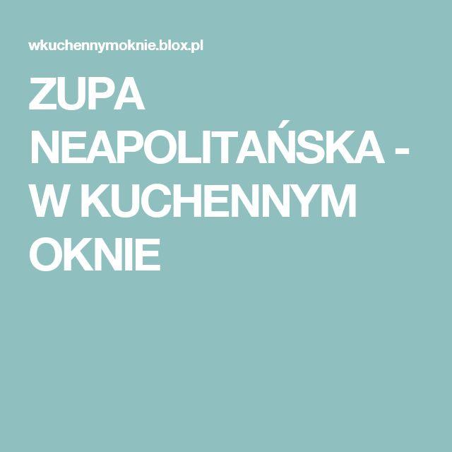 ZUPA NEAPOLITAŃSKA - W KUCHENNYM OKNIE