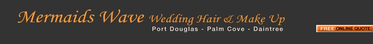 Port Douglas Weddings - wedding beauty services - hairstyling, makeup nails - Port Douglas, Palm Cove Daintree & Cairns weddings