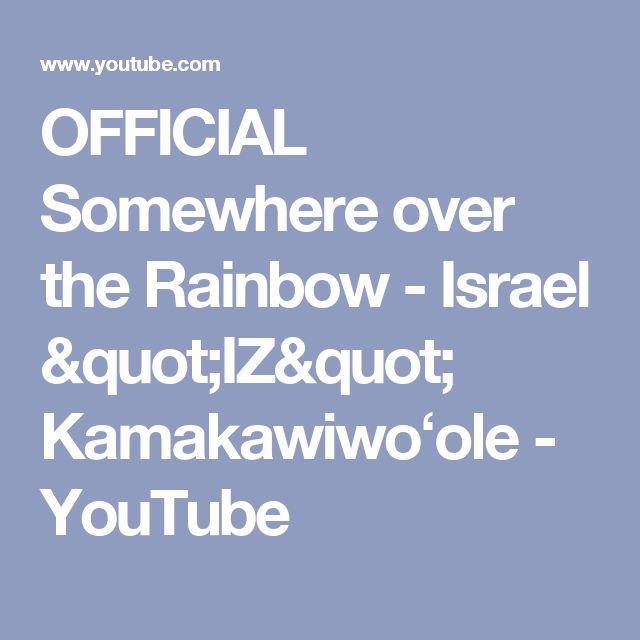 "OFFICIAL Somewhere over the Rainbow - Israel ""IZ"" Kamakawiwoʻole - YouTube"