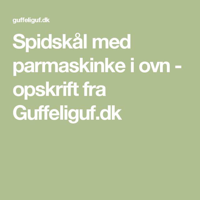 Spidskål med parmaskinke i ovn - opskrift fra Guffeliguf.dk