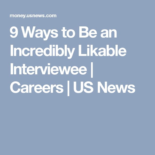 9 Ways to Be an Incredibly Likable Interviewee | Careers | US News