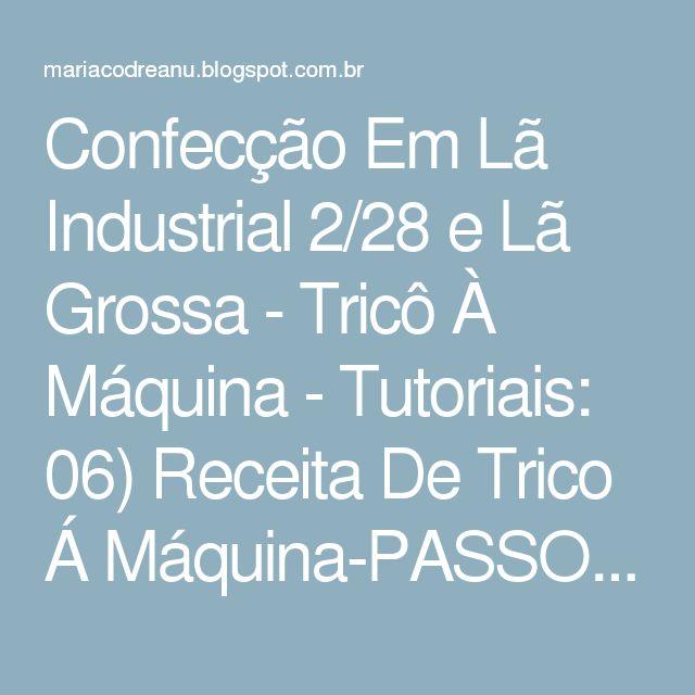 Confecção Em Lã Industrial 2/28 e Lã Grossa - Tricô À Máquina - Tutoriais: 06) Receita De Trico Á Máquina-PASSO Á PASSO-Meia Soquete (na minha máquina)-(ATUALIZADA E REVISADA) Sem Costura - Em Ponto Tricô Circular Ou Tubular 3 Fios Em Lã Industrial 2/28