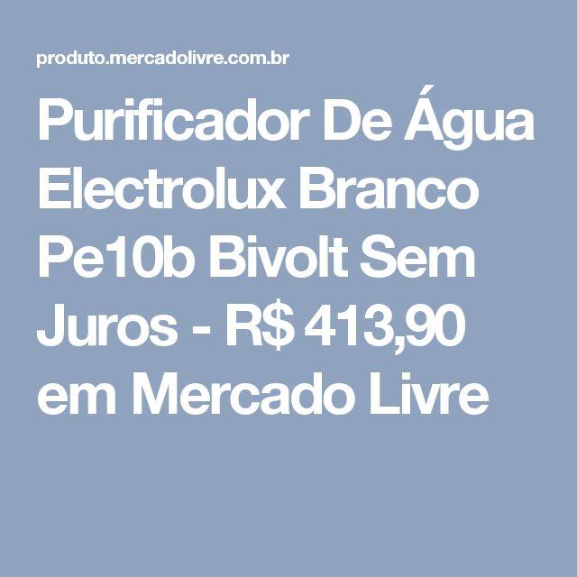 Purificador De Água Electrolux Branco Pe10b Bivolt Sem Juros - R$ 413,90 em Mercado Livre