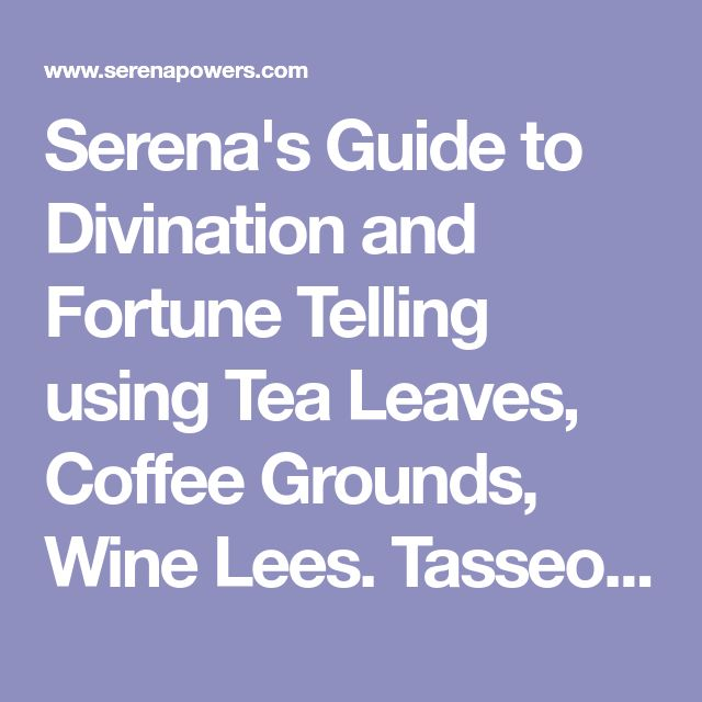 Serena's Guide to Divination and Fortune Telling using Tea Leaves, Coffee Grounds, Wine Lees. Tasseography. Tasseomancy. Cafeomancy.