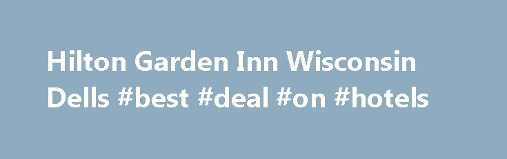 Hilton Garden Inn Wisconsin Dells #best #deal #on #hotels http://hotel.remmont.com/hilton-garden-inn-wisconsin-dells-best-deal-on-hotels/  #wisconsin dells motels # Our Hotel Over 4,000 sq. ft. of meeting space Complimentary internet access 24-hour business center Fitness center and indoor swimming pool Delicious food at The Garden Grille Bar restaurant Feel at home at this Wisconsin Dells hotel Hilton Garden Inn Wisconsin Dells is adjacent to the world-famous Del-Bar Restaurant and within…