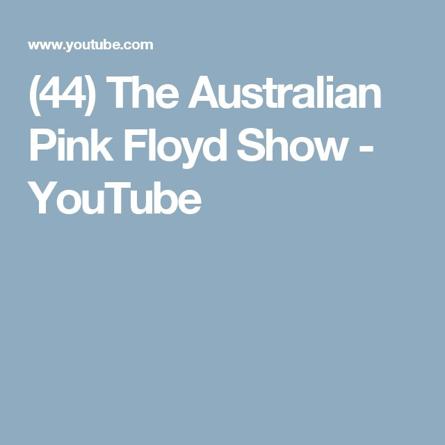 (44) The Australian Pink Floyd Show - YouTube