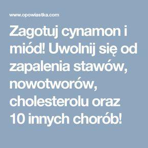 Zagotuj cynamon i miód! Uwolnij się od zapalenia stawów, nowotworów, cholesterolu oraz 10 innych chorób!