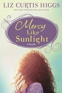 Mercy Like Sunlight by Liz Curtis Higgs — E-Book Now Available