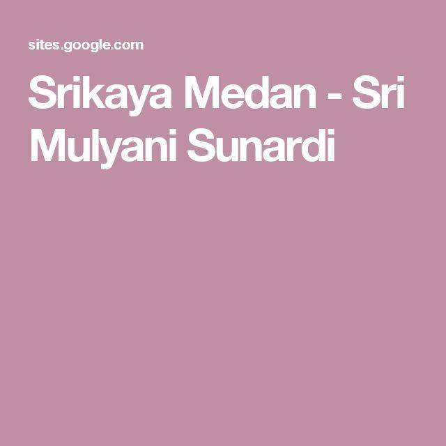 Srikaya Medan - Sri Mulyani Sunardi