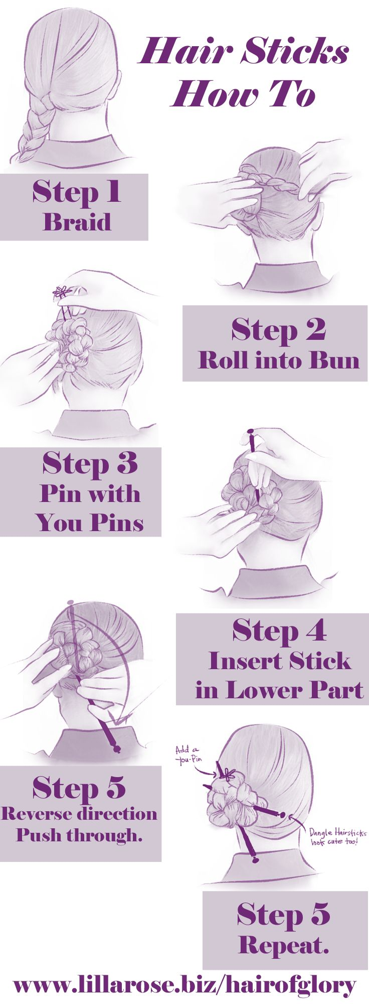 "Hair Stick Tutorial: 1) Make a braid. 2) With one hand hold the braid while other hand guides hair around tightly. 3) Pin up the bun with You-pins. 4) Partially insert a hairstick through the lower part of the bun. 5) Gently reverse the direction of hair stick to make a ""loop"" around the hair inside the bun. 6) Push the rest of the hairstick through the bun. 7) Repeat with other stick. Such a simple stick can be as stylish, chic, and effortless! www.lillarose.biz/hairofglory"