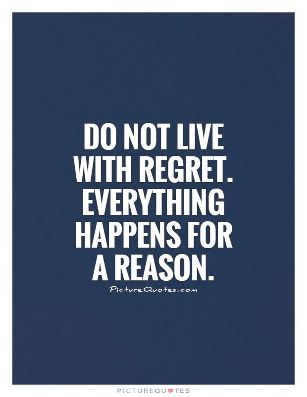 Do Not Live With Regret Everything Happens For A Reason No Regrets Quotes On Picturequotes Com Regret Quotes Reason Quotes Inspirational Words