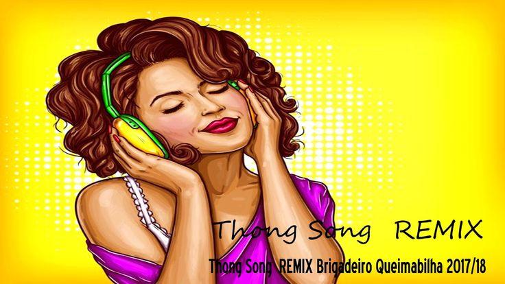 Thong Song  REMIX Brigadeiro Queimabilha 2018