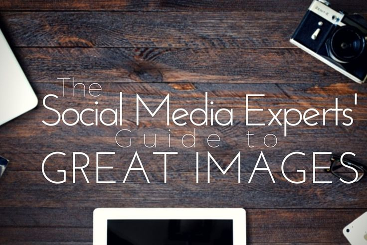 Are you looking for social media expert tips on increasing the quality of your images? Images are critical to the success of your social media strategy