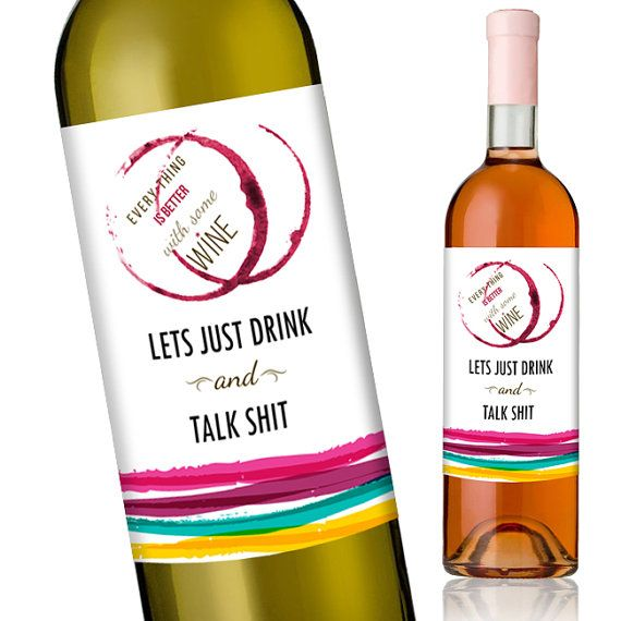 Funny Wine Labels | Everything is Better WIth Wine Lets Just Drink and Talk Shit Wine Bottle Sticker