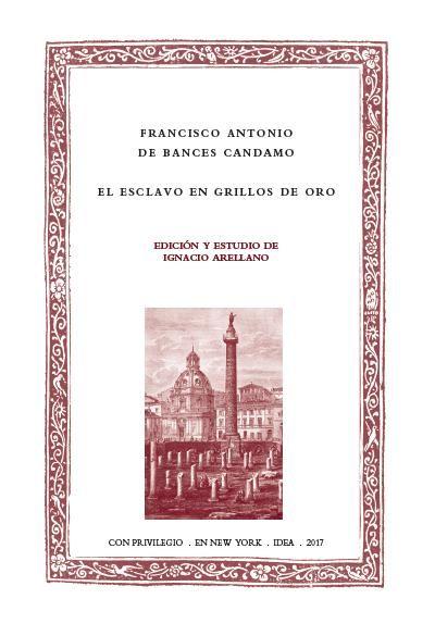 El esclavo en grillos de oro / Francisco Antonio de Bances Candamo ; edición de Ignacio Arellano Publicación New York : Instituto de Estudios Auriseculares (IDEA), 2017