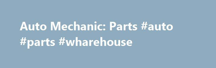 Auto Mechanic: Parts #auto #parts #wharehouse http://spain.remmont.com/auto-mechanic-parts-auto-parts-wharehouse/  #auto part.com # Auto Mechanic Parts Related careers A well- equipped auto mechanic has ingress to a car lift for entrance areas which are hard to reach if a car is on the surface of the ground. Aside from a bound mechanic, there are also mobile mechanics which allow the vehicle owner to be assisted even without the need for their car to be brought in the garage. It is possible…