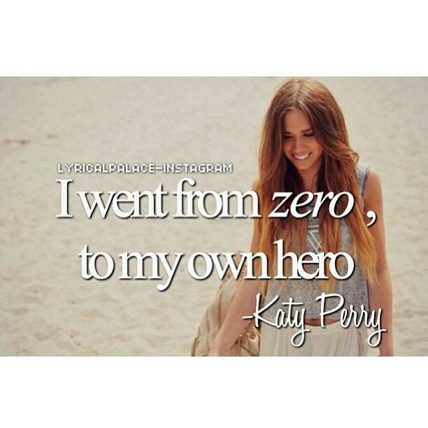 "Roar by Katy Perry. Lyrics: ""I  went from zero, to my own hero.""♫ #Music #Songs #Quotes"