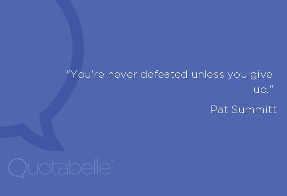 ~ Pat Summit | legendary basketball coach