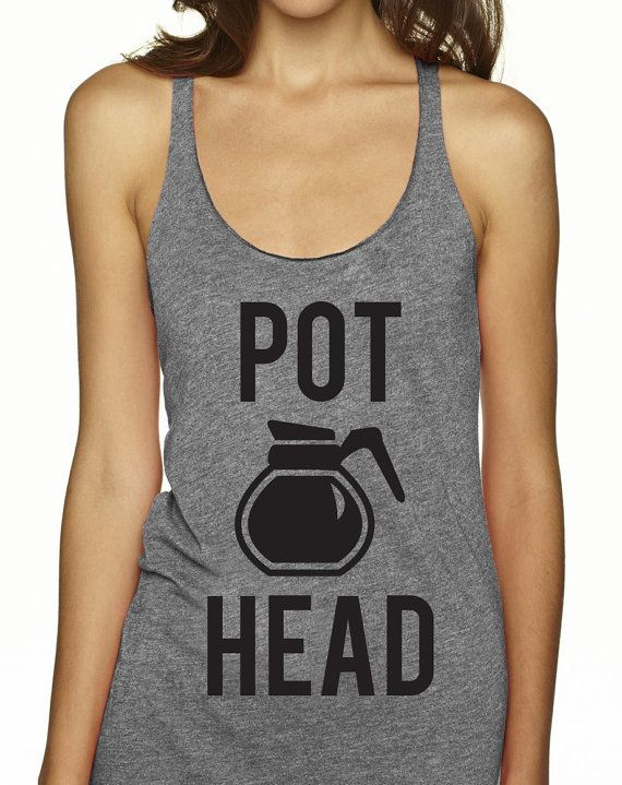POT HEAD Coffee Tank Top, Coffee Shirts, Funny Tanks, Workout, Workout Tanks, Yoga Clothes