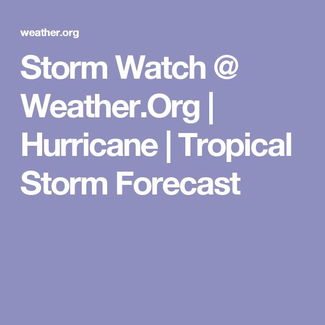 Storm Watch @ Weather.Org | Hurricane | Tropical Storm Forecast