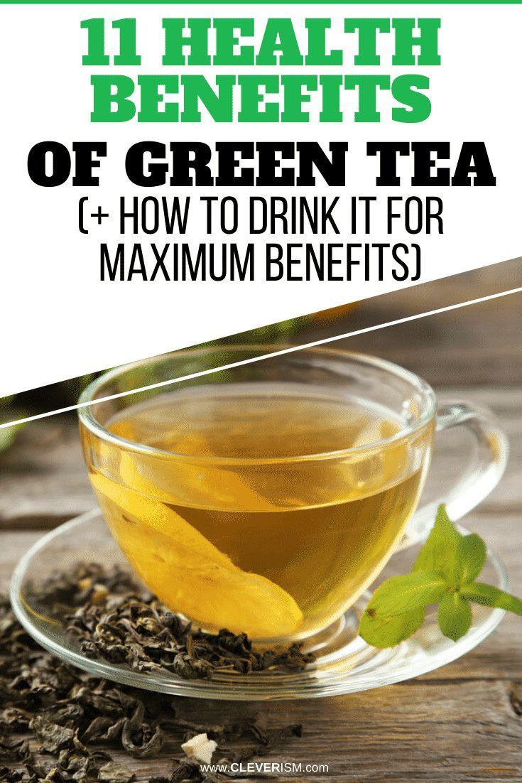 11 Health Benefits Of Green Tea How To Drink It For Maximum Benefits Green Tea Benefits Health Health Benefits