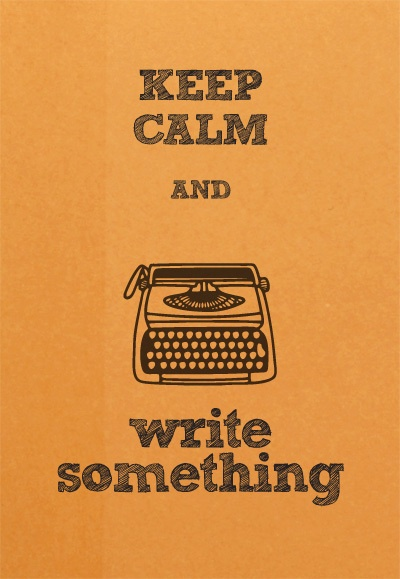 Keep calm and write something.Writing A Book, Writing Something, Remember This, Inspiration, Quotes, Keepcalm, Writers, Keep Calm, Good Advice