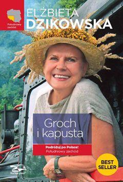Groch i kapusta. Podróżuj po Polsce. Południowy zachód - Dzikowska Elżbieta