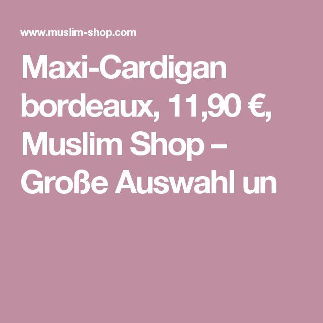 Maxi-Cardigan bordeaux, 11,90 €, Muslim Shop – Große Auswahl un